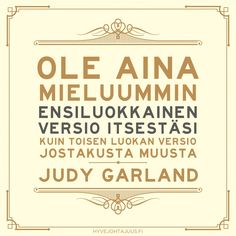 Ole aina mieluummin ensiluokkainen versio itsestäsi kuin toisen luokan versio jostakusta muusta. — Judy Garland Wise Quotes, Daily Quotes, Motivational Quotes, Inspirational Quotes, Take What You Need, Quotes About Everything, Judy Garland, Some Words, Funny Texts