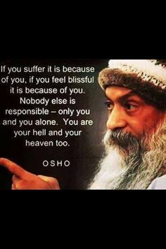 GiftBuzz Inspirational Quotes - If you suffer it is because of you,if you feel blissful it is because of you.Nobody else is responsible - only you and you alone.You are hell and your heaven too.