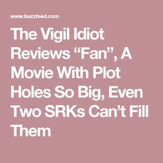 """The Vigil Idiot Reviews """"Fan"""", A Movie With Plot Holes So Big, Even Two SRKs Can't Fill Them"""