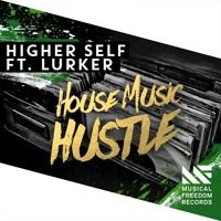 Higher Self Feat. Lurker – House Music Hustle [OUT NOW] by Musical Freedom Recs on SoundCloud