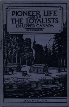 Pioneer Life among the Loyalists in Upper Canada by Walter Stevens Herrington Canadian Forest, Native Canadian, Canadian History, Genealogy Sites, Family Genealogy, History Books, Family History, Peterborough Ontario, Genealogy Organization