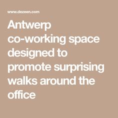Antwerp co-working space designed to promote surprising walks around the office