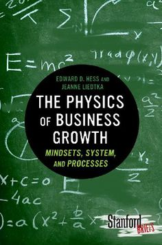 The Physics of Business Growth: Mindsets, System, and Processes by Jeanne Liedtka. $7.04. 144 pages. Publisher: Stanford University Press (May 24, 2012)