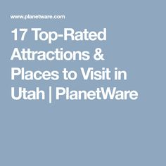 17 Top-Rated Attractions & Places to Visit in Utah   PlanetWare