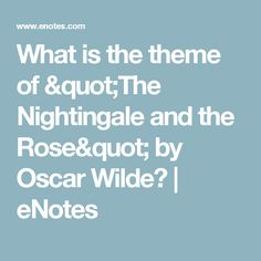 "What is the theme of ""The Nightingale and the Rose"" by Oscar Wilde? 