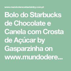 Bolo do Starbucks de Chocolate e Canela com Crosta de Açúcar by Gasparzinha on www.mundodereceitasbimby.com.pt