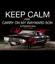 Keep Calm And Carry On My Wayward Son SPN Supernatural Jensen Ackles