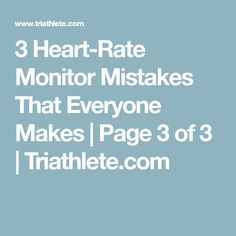 3 Heart-Rate Monitor Mistakes That Everyone Makes | Page 3 of 3 | Triathlete.com