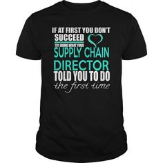 SUPPLY CHAIN DIRECTOR TRY DOING WHAT YOUR TOLD YOU TO DO THE FIRST TIME T Shirts, Hoodies. Check price ==► https://www.sunfrog.com/LifeStyle/SUPPLY-CHAIN-DIRECTOR--IF-YOU-Black-Guys.html?41382