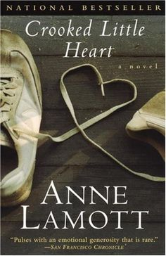 Crooked Little Heart by Anne Lamott. A gifted writer.