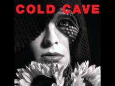 Been listening to a lot of Cold Cave this week...