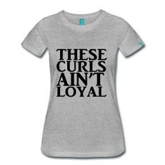 Inspired by the Chris Brown hit These Girls Aint Loyal comes the natural girls spin, These Curls Aint Loyal. This t-shirt is made of 100% Pre-shrunk