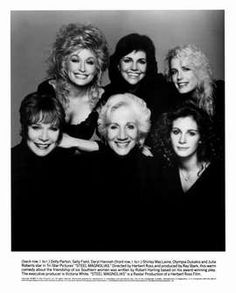 Steel Magnolias  --- If you grew up in the South you knew at least one if not all of these characters.