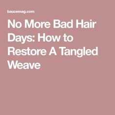 No More Bad Hair Days: How to Restore A Tangled Weave