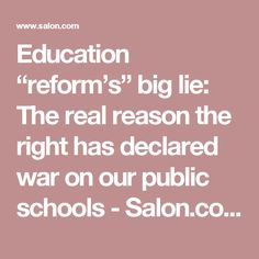 """Education """"reform's"""" big lie: The real reason the right has declared war on our public schools - Salon.com"""