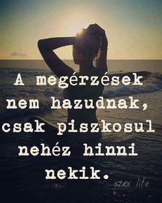 Read Idézetek from the story Az új lány (SZJG) by DemjenMikka (Bogi XD) with 685 reads. True Quotes, Motivational Quotes, Inspirational Quotes, Famous Quotes, Best Quotes, Dont Break My Heart, Love Photos, Daily Motivation, Meaningful Quotes