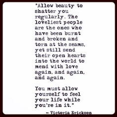 Allow Beauty To Shatter You Regularly.