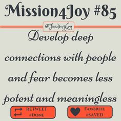 #Mission4Joy - Mission #85 - #Connections: Develop deep connections with people and fear becomes less potent and meaningless. - via @FeedingJoy