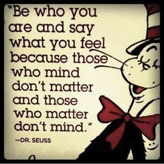 Dr. Seuss – Words of Wisdom   I have great memories of Dr Seuss books, fairly evident why.