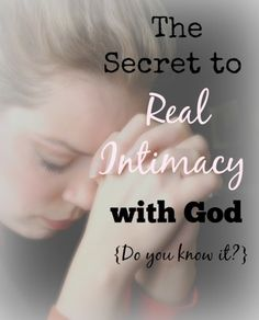 Here's what my adopted daughter taught me about the secret to real intimacy with God. Who knew this one thing makes all the difference?!!