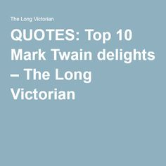QUOTES: Top 10 Mark Twain delights – The Long Victorian English Writers, Mark Twain, Book Quotes, Favorite Quotes, Victorian, Top, Crop Shirt, Shirts