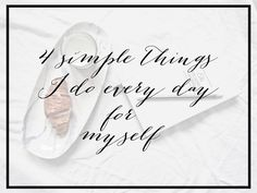 4 simple things I do every day for myself | Flung out of space