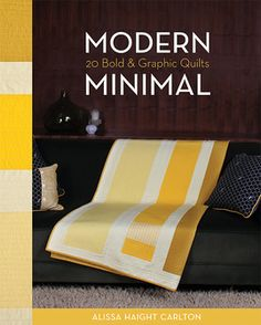 Modern Minimal: 20 Bold & Graphic Quilts by Alissa Haight Carlton