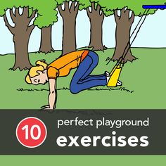 10 Perfect Playground Exercises Run out of time for the gym.  Make a play date for your kids and pair up with the other moms and make it fun while you are working out.