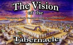 The Vision of the Tabernacle is more than just another dream.