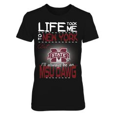 Mississippi State Bulldogs - Life Took Me To New York T-Shirt, Click the GREEN BUTTON, select your size and style.  The Mississippi State Bulldogs Collection, OFFICIAL MERCHANDISE  Available Products:          District Women's Premium T-Shirt - $29.95 District Men's Premium T-Shirt - $27.95 Gildan Unisex T-Shirt - $25.95 Gildan Women's T-Shirt - $27.95 Gildan Unisex Pullover Hoodie - $49.95 Next Level Women's Premium Racerback Tank - $29.95 Gildan Long-Sleeve T-Shirt - $33.95 Gildan Fleece…