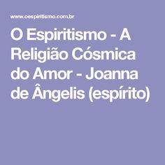 O Espiritismo - A Religião Cósmica do Amor - Joanna de Ângelis (espírito)