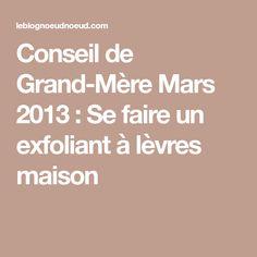 Conseil de Grand-Mère Mars 2013 : Se faire un exfoliant à lèvres maison