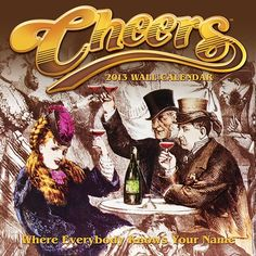 Cheers Wall Calendar: The Cheers' 30th Anniversary calendar celebrates everyone's favorite TV bar for 11 seasons with images of the cast of characters we grew to love over the years.  $13.99  http://www.calendars.com/Classic-TV/Cheers-2013-Wall-Calendar/prod201300003979/?categoryId=cat00061=cat00061#