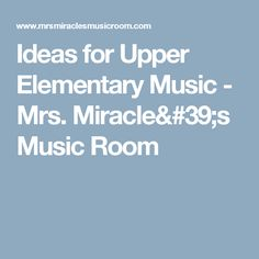 Ideas for Upper Elementary Music - Mrs. Miracle's Music Room