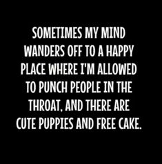 MY MIND WANDERS TO A HAPPY PLACE is a custom made funny top quality sarcastic t-shirt that is great for gift giving or just a little laugh for yourself Sarcastic Quotes, Funny Quotes, Life Quotes, Funny Memes, Memes Humor, Sarcastic Smile, Sassy Quotes, Great Quotes, Inspirational Quotes