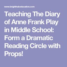 Teaching The Diary of Anne Frank Play in Middle School: Form a Dramatic Reading Circle with Props!
