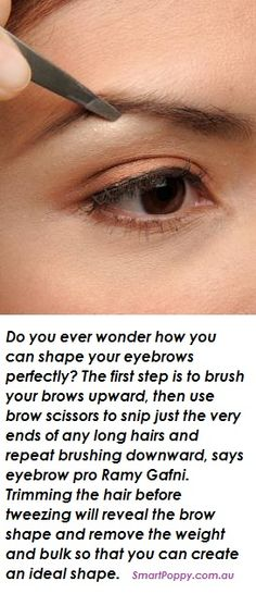 Your eyebrows is one of the main things that people notice. Do you ever wonder how you can shape your eyebrows perfectly? The first step is to brush your brows upward, then use brow scissors to snip just the very ends of any long hairs and repeat brushing downward, says eyebrow pro Ramy Gafni. Trimming the hair before tweezing will reveal the brow shape and remove the weight and bulk so that you can create an ideal shape.