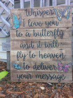 Custom Hand painted wood pallet sign with butterflies. Whisper I love you to a butterfly and it will fly to heaven to deliver your message. Custom hand painted sign wall decor memorial art quote primitive.