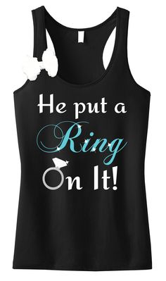 He Put A Ring On It! with Bow Black #Bridal #Tank Top -- By #NobullWomanApparel, for only $27.99! Click here to buy http://nobullwoman-apparel.com/collections/wedding-bridal-shirts/products/he-put-a-ring-on-it-with-bow