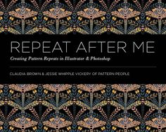 REPEAT AFTER ME   Creating Pattern Repeats In Illustrator and Photoshop  by Claudia Brown & Jessie Whipple Vickery of Pattern People