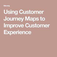 Using Customer Journey Maps to Improve Customer Experience