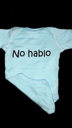 No Hablo onesie Spanish  Funny Baby Onesie by LilMamas on Etsy, $15.90