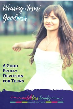 Good Friday Devotion for Teen Girls: Help your teen daughter prepare her heart for Good Friday with this devotion about how Jesus' sacrifice allows her to wear Jesus' goodness as her own.