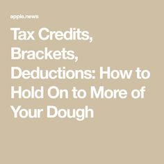 Tax Credits, Brackets, Deductions: How to Hold On to More of Your Dough — The Wall Street Journal Income Tax Return Filing, Tax Questions, Tax Rules, Tax Credits, Tax Deductions, Wall Street Journal, Hold On, Finance, This Or That Questions