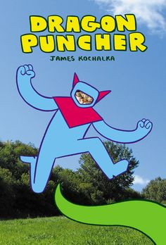 DRAGON PUNCHER. Need I say more? Don't miss this hilarious graphic novel.  books4yourkids.com: Dragon Puncher, written and illustrated by James Kochalka, 40 pp, RL 1