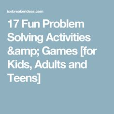 17 Fun Problem Solving Activities & Games [for Kids, Adults and Teens]