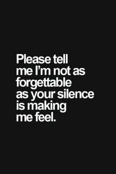 Please tell me I'm not as forgettable as your silence is making me feel sad sad quotes sad quotes and sayings sad image quotes