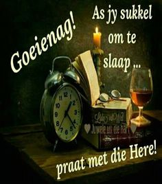 Goeie Nag, Goeie More, Good Night Quotes, Day Wishes, Afrikaans, Trust God, Alarm Clock, Give It To Me, Words