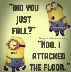I think this is just funny to a dancer when they fall they could just say i attaked the floor lol omg