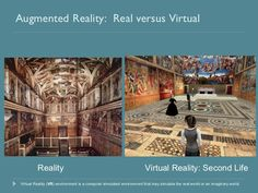 Augmented   Reality:  Real versus Virtual Reality Virtual Reality: Second Life Virtual Reality ( VR ) environment is a com...